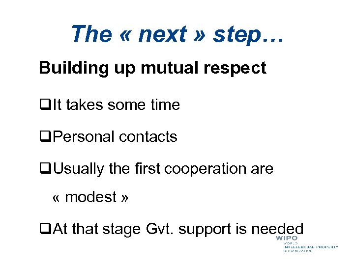 The « next » step… Building up mutual respect q. It takes some time