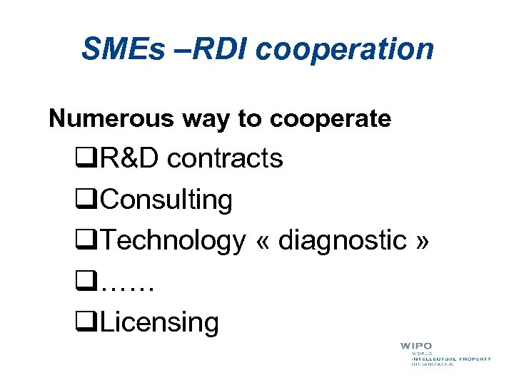 SMEs –RDI cooperation Numerous way to cooperate q. R&D contracts q. Consulting q. Technology