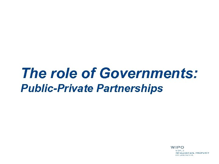 The role of Governments: Public-Private Partnerships