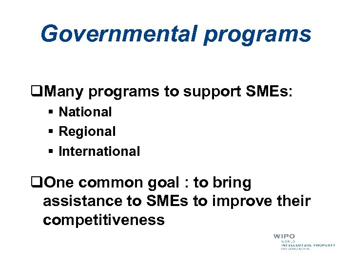 Governmental programs q. Many programs to support SMEs: § National § Regional § International
