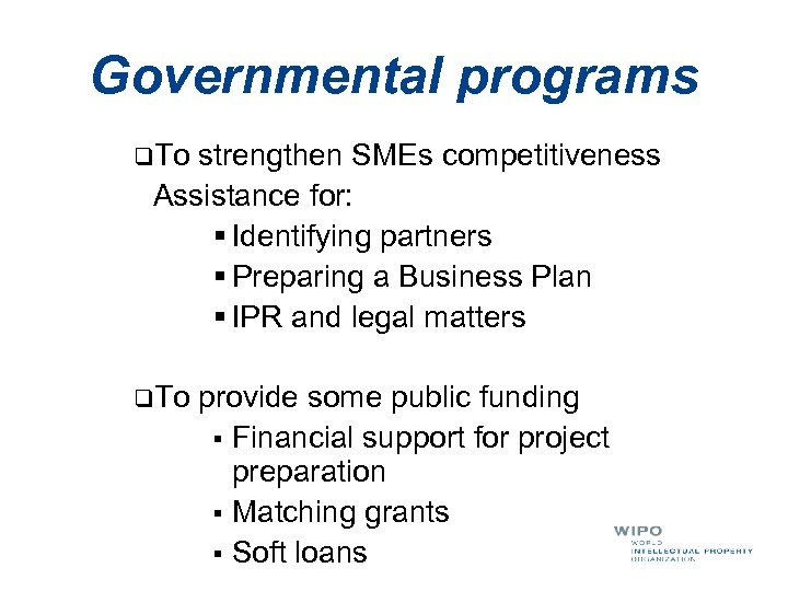 Governmental programs q. To strengthen SMEs competitiveness Assistance for: § Identifying partners § Preparing
