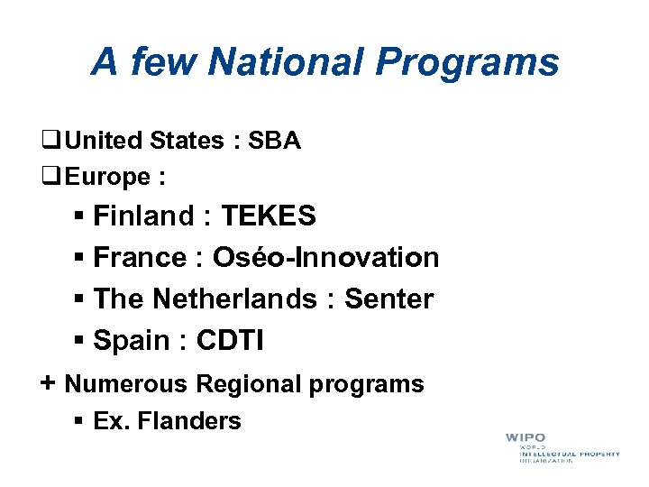 A few National Programs q United States : SBA q Europe : § Finland