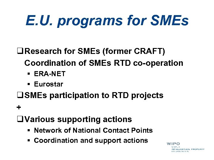E. U. programs for SMEs q Research for SMEs (former CRAFT) Coordination of SMEs