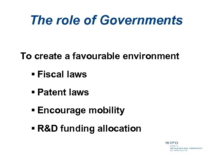 The role of Governments To create a favourable environment § Fiscal laws § Patent