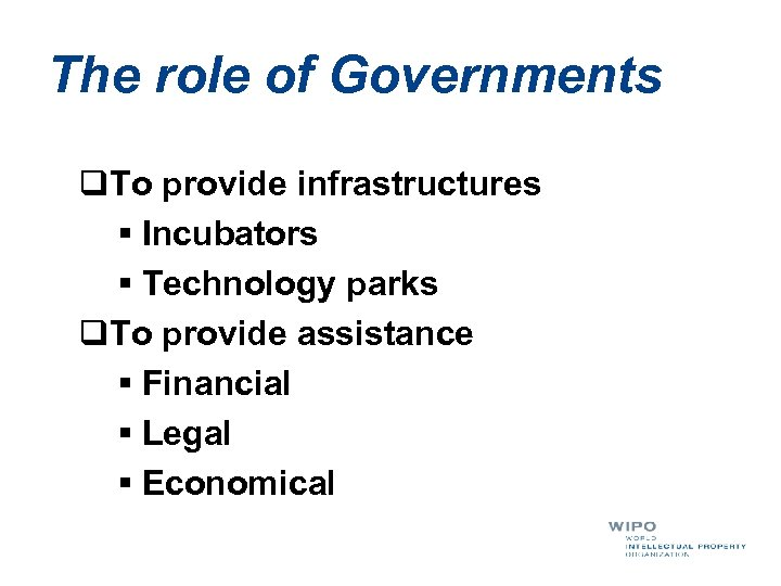 The role of Governments q. To provide infrastructures § Incubators § Technology parks q.