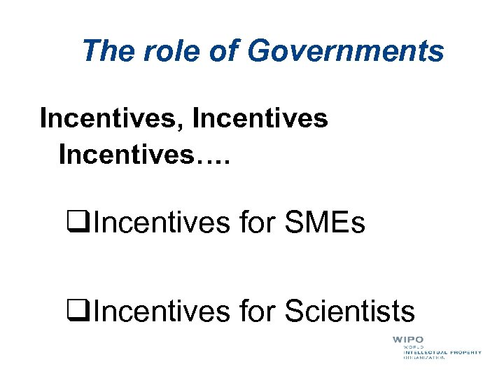 The role of Governments Incentives, Incentives…. q. Incentives for SMEs q. Incentives for Scientists