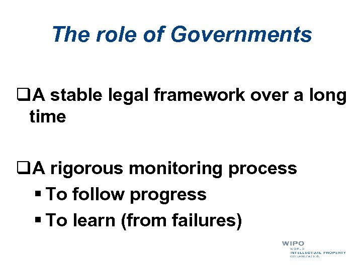 The role of Governments q. A stable legal framework over a long time q.
