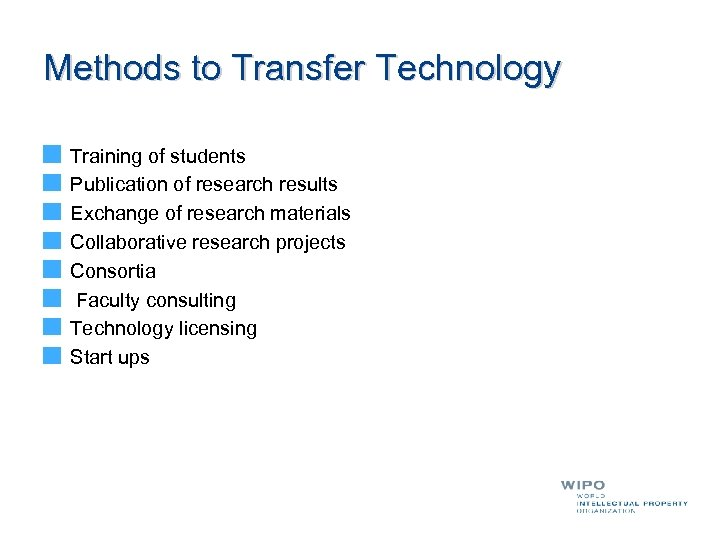 Methods to Transfer Technology Training of students Publication of research results Exchange of research