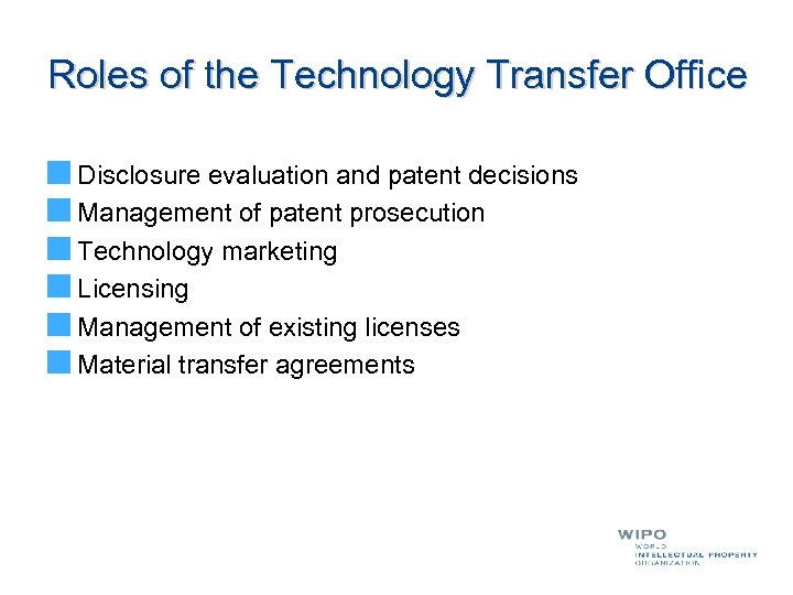 Roles of the Technology Transfer Office Disclosure evaluation and patent decisions Management of patent