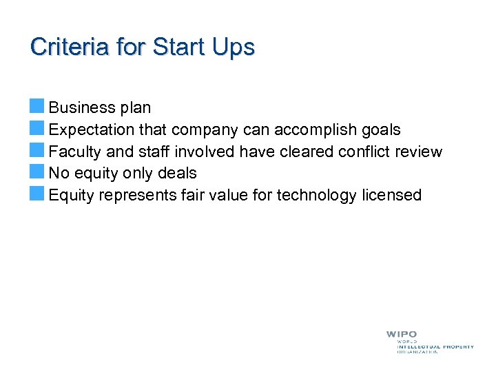 Criteria for Start Ups Business plan Expectation that company can accomplish goals Faculty and