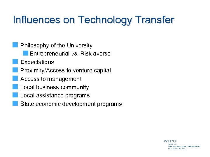 Influences on Technology Transfer Philosophy of the University Entrepreneurial vs. Risk averse Expectations Proximity/Access