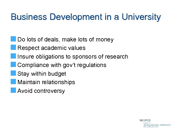 Business Development in a University Do lots of deals, make lots of money Respect