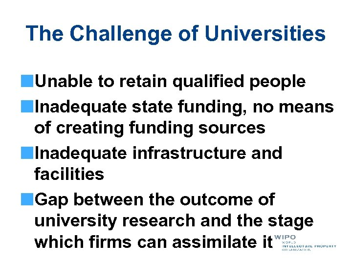 The Challenge of Universities Unable to retain qualified people Inadequate state funding, no means