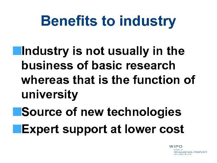 Benefits to industry Industry is not usually in the business of basic research whereas