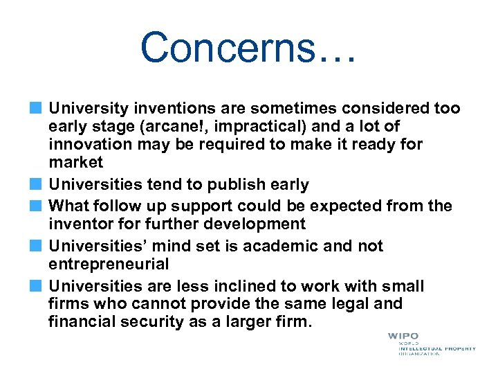 Concerns… University inventions are sometimes considered too early stage (arcane!, impractical) and a lot