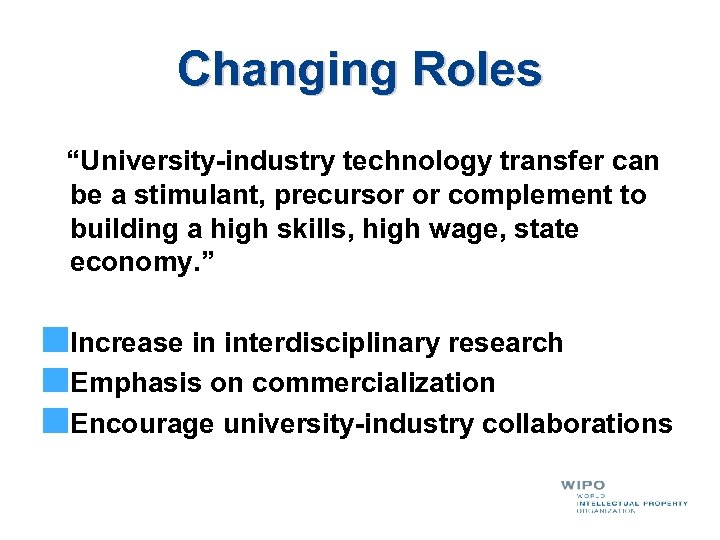 "Changing Roles ""University-industry technology transfer can be a stimulant, precursor or complement to building"