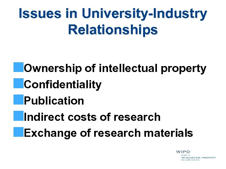 Issues in University-Industry Relationships Ownership of intellectual property Confidentiality Publication Indirect costs of research
