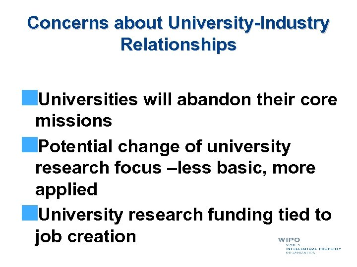 Concerns about University-Industry Relationships Universities will abandon their core missions Potential change of university