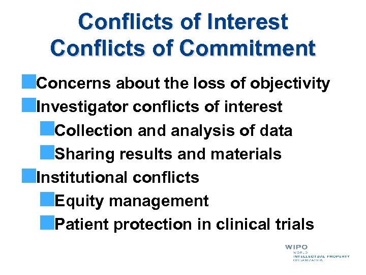 Conflicts of Interest Conflicts of Commitment Concerns about the loss of objectivity Investigator conflicts