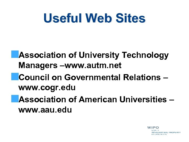 Useful Web Sites Association of University Technology Managers –www. autm. net Council on Governmental
