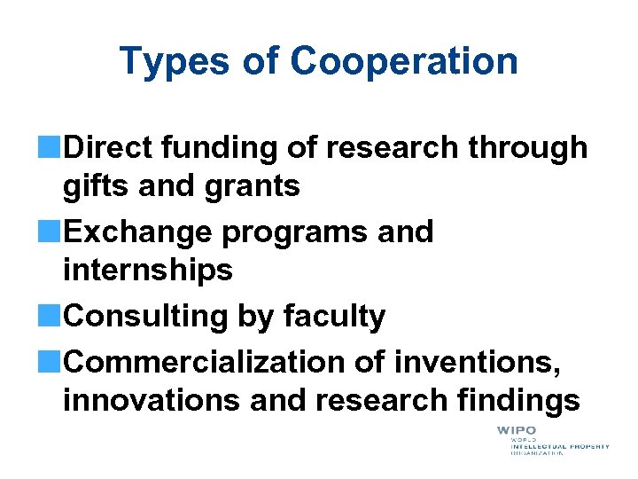 Types of Cooperation Direct funding of research through gifts and grants Exchange programs and