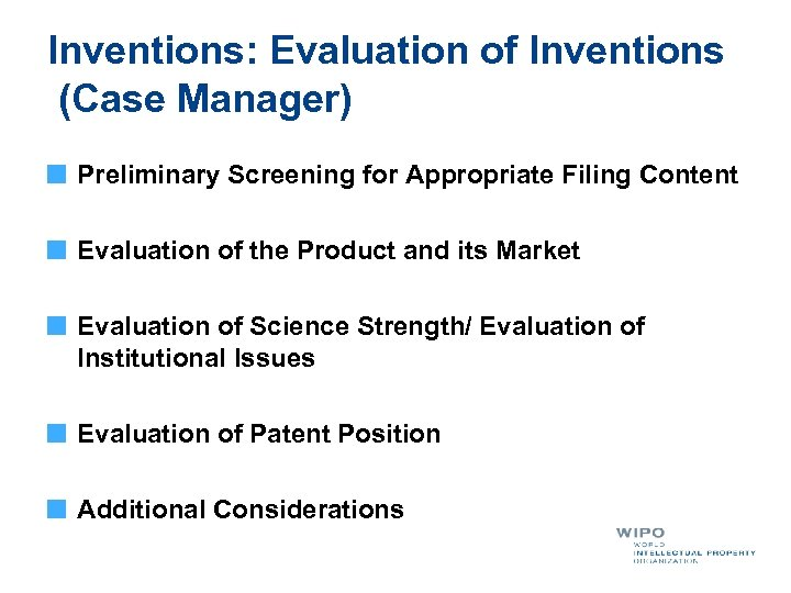 Inventions: Evaluation of Inventions (Case Manager) Preliminary Screening for Appropriate Filing Content Evaluation of