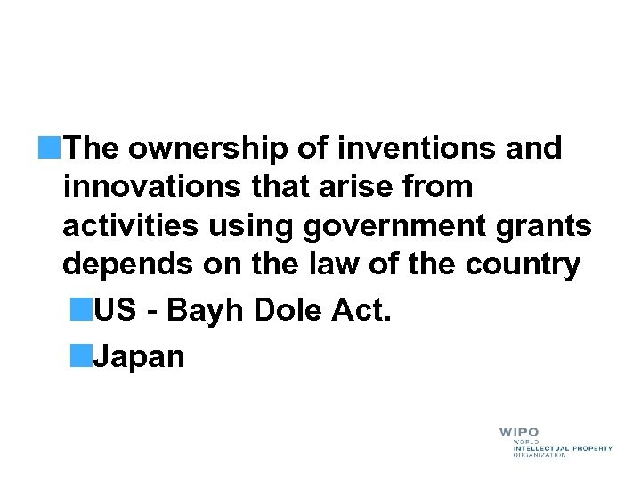 The ownership of inventions and innovations that arise from activities using government grants depends