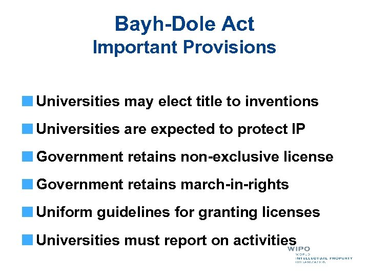 Bayh-Dole Act Important Provisions Universities may elect title to inventions Universities are expected to