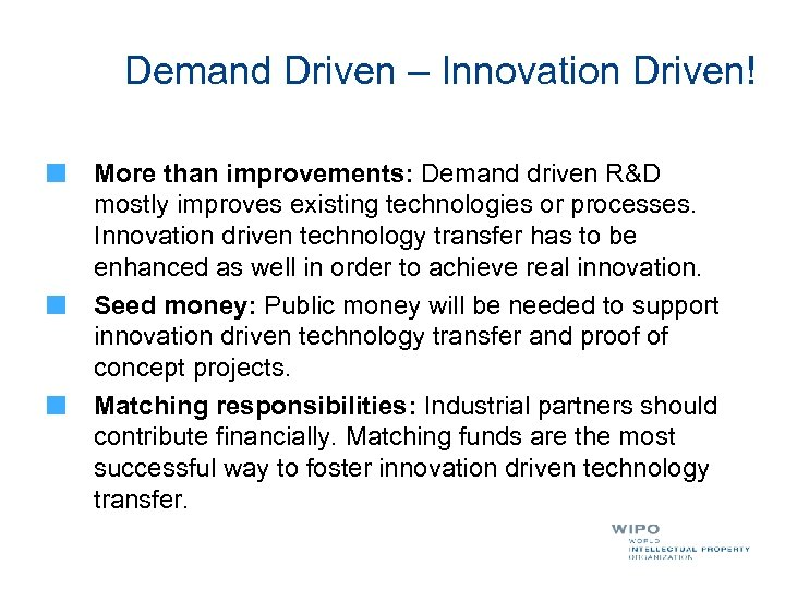 Demand Driven – Innovation Driven! More than improvements: Demand driven R&D mostly improves existing