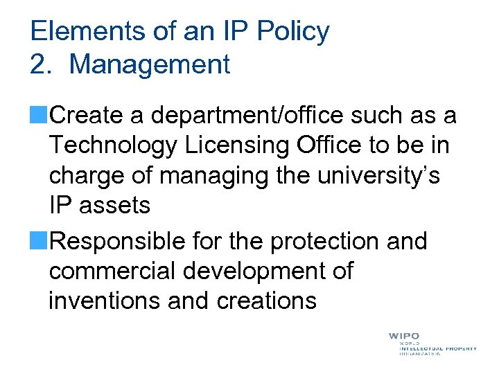 Elements of an IP Policy 2. Management Create a department/office such as a Technology