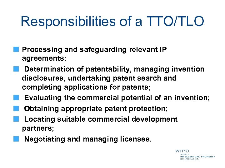 Responsibilities of a TTO/TLO Processing and safeguarding relevant IP agreements; Determination of patentability, managing
