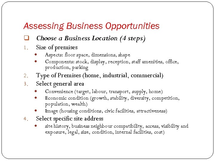Assessing Business Opportunities q Choose a Business Location (4 steps) 1. Size of premises