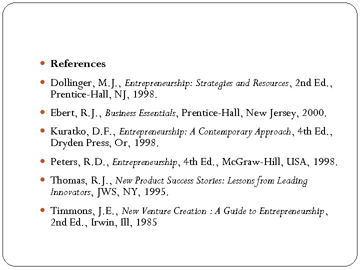References Dollinger, M. J. , Entrepreneurship: Strategies and Resources, 2 nd Ed. ,