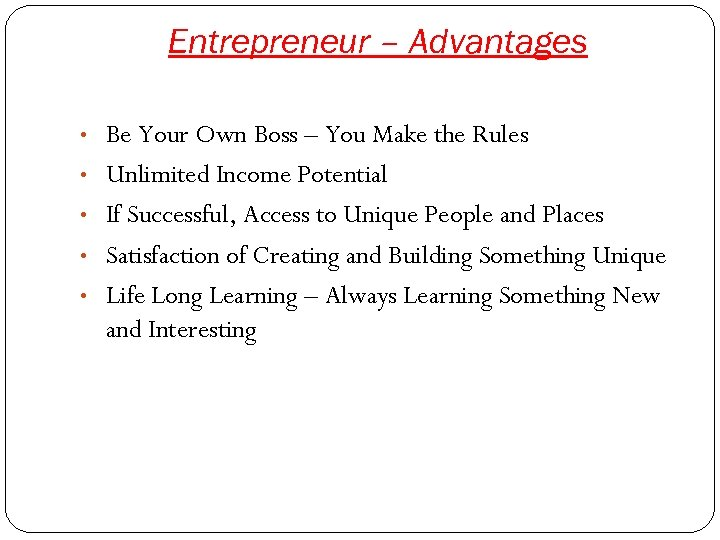 Entrepreneur – Advantages • Be Your Own Boss – You Make the Rules •