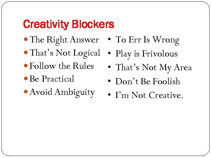 Creativity Blockers The Right Answer That's Not Logical Follow the Rules Be Practical Avoid