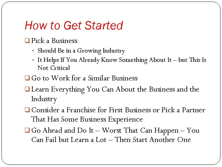 How to Get Started q Pick a Business • • Should Be in a