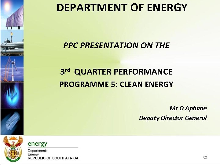 DEPARTMENT OF ENERGY PPC PRESENTATION ON THE 3 rd QUARTER PERFORMANCE PROGRAMME 5: CLEAN