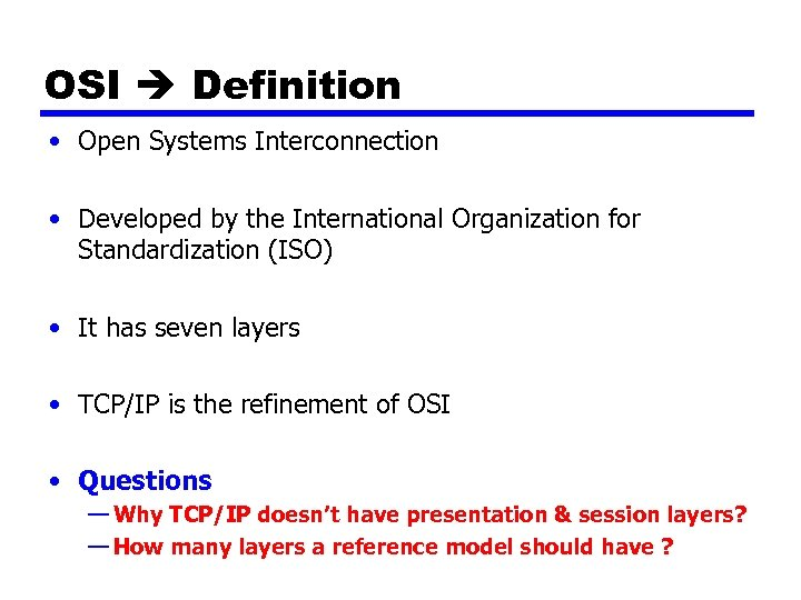 OSI Definition • Open Systems Interconnection • Developed by the International Organization for Standardization