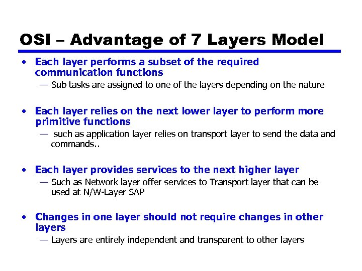 OSI – Advantage of 7 Layers Model • Each layer performs a subset of