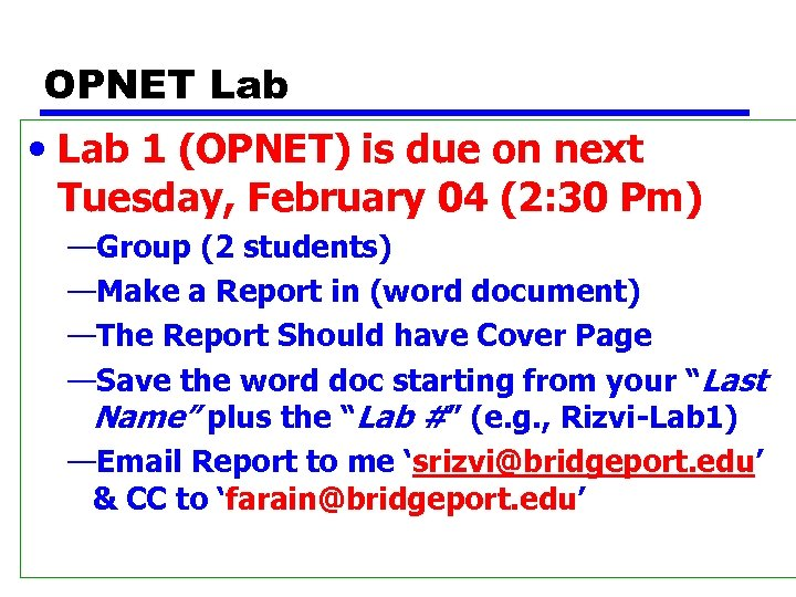 OPNET Lab • Lab 1 (OPNET) is due on next Tuesday, February 04 (2: