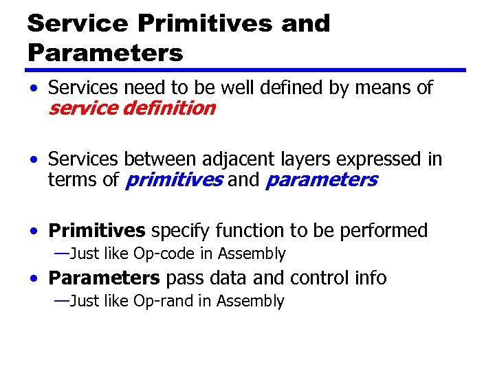 Service Primitives and Parameters • Services need to be well defined by means of