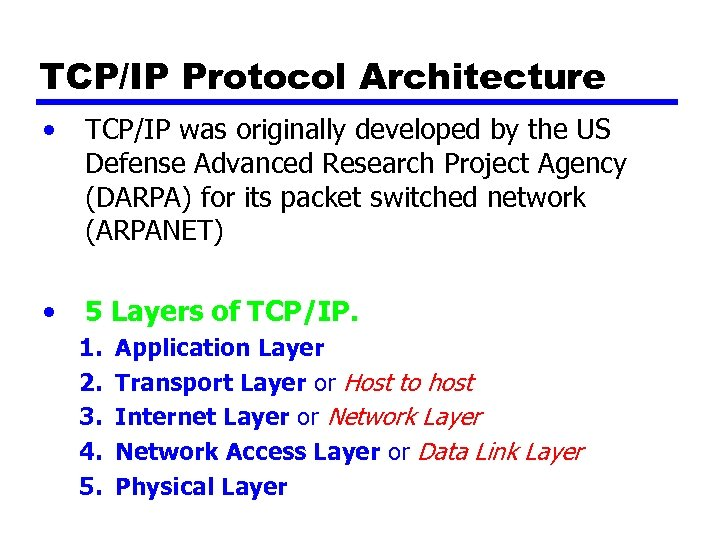 TCP/IP Protocol Architecture • TCP/IP was originally developed by the US Defense Advanced Research