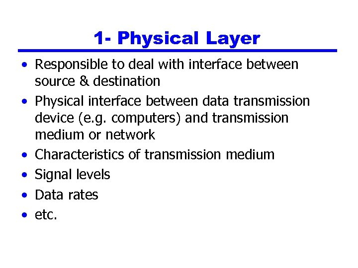 1 - Physical Layer • Responsible to deal with interface between source & destination