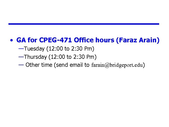 • GA for CPEG-471 Office hours (Faraz Arain) —Tuesday (12: 00 to 2: