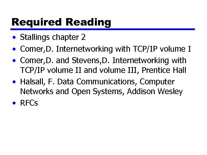 Required Reading • Stallings chapter 2 • Comer, D. Internetworking with TCP/IP volume I
