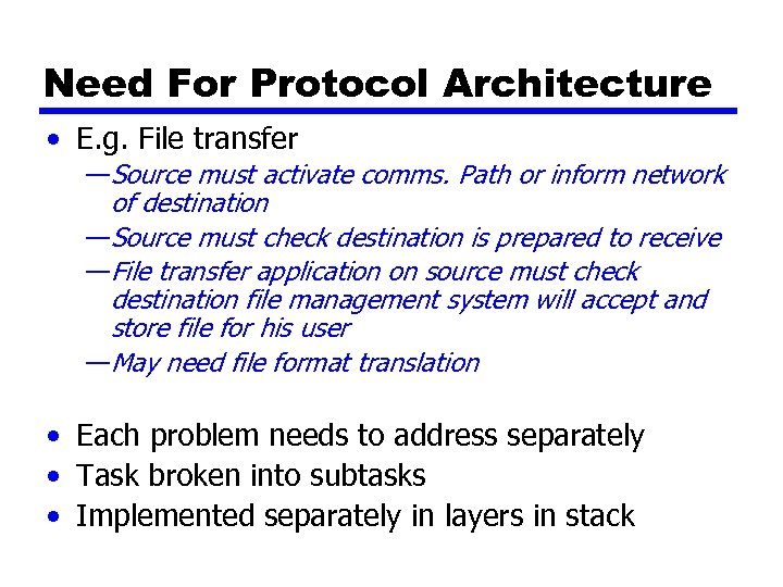 Need For Protocol Architecture • E. g. File transfer —Source must activate comms. Path