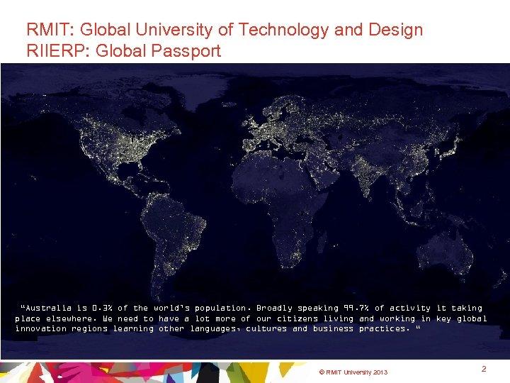 "RMIT: Global University of Technology and Design RIIERP: Global Passport ""Australia is 0. 3%"