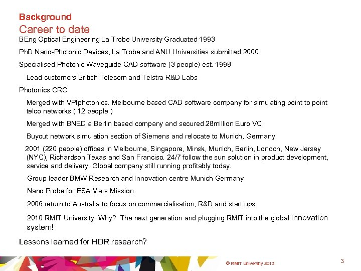 Background Career to date BEng Optical Engineering La Trobe University Graduated 1993 Ph. D