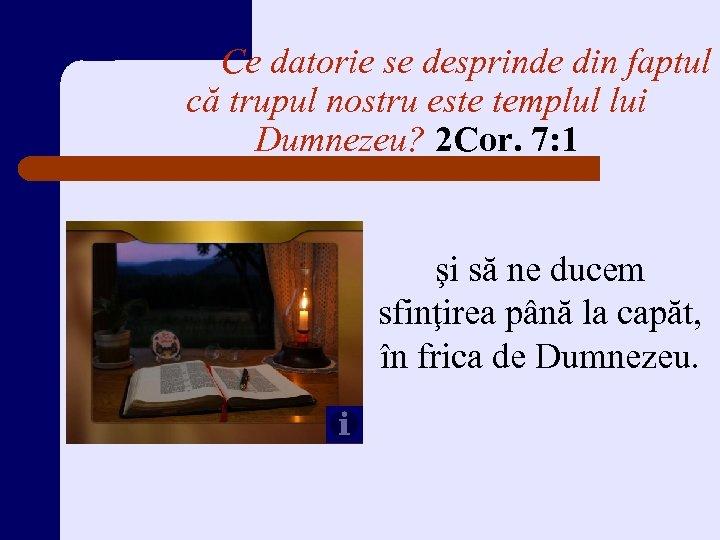 Ce datorie se desprinde din faptul că trupul nostru este templul lui Dumnezeu? 2