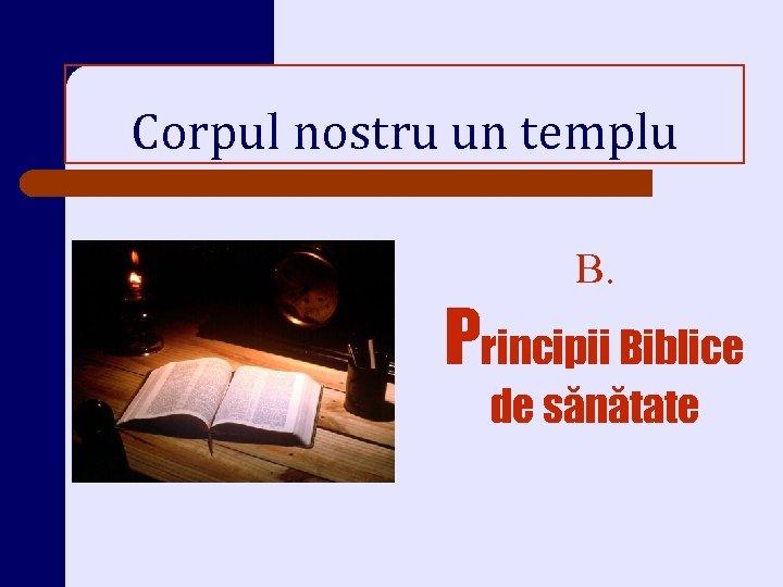 Corpul nostru un templu B. Principii Biblice de sănătate